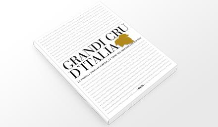 GRANDI CRU D'ITALIALa storia, i volti, le cantine, le vigne dei migliori vini italiani